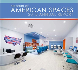 Date: 2016 Description: View/download the Office of American Spaces 2015 Annual Report - State Dept Image